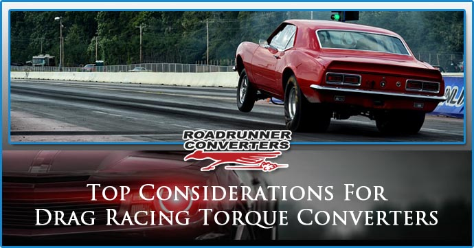 Top Considerations For Drag Racing Torque Converters