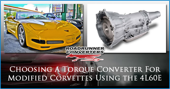 Choosing A Torque Converter For Modified Corvettes Using the 4L60E